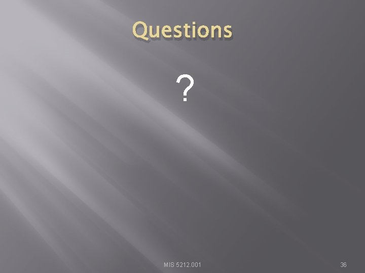Questions ? MIS 5212. 001 36