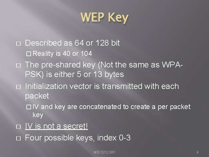 WEP Key � Described as 64 or 128 bit � Reality � � is