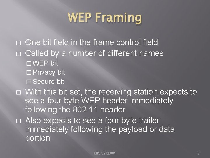 WEP Framing � � One bit field in the frame control field Called by