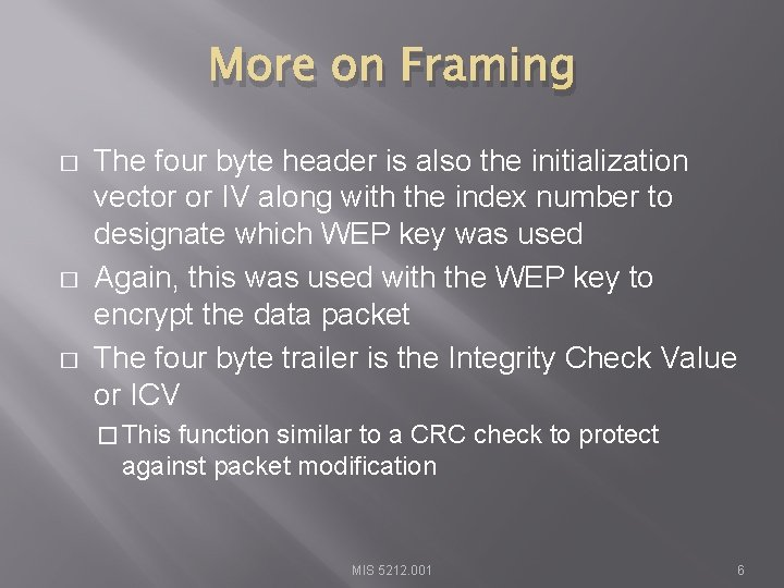 More on Framing � � � The four byte header is also the initialization