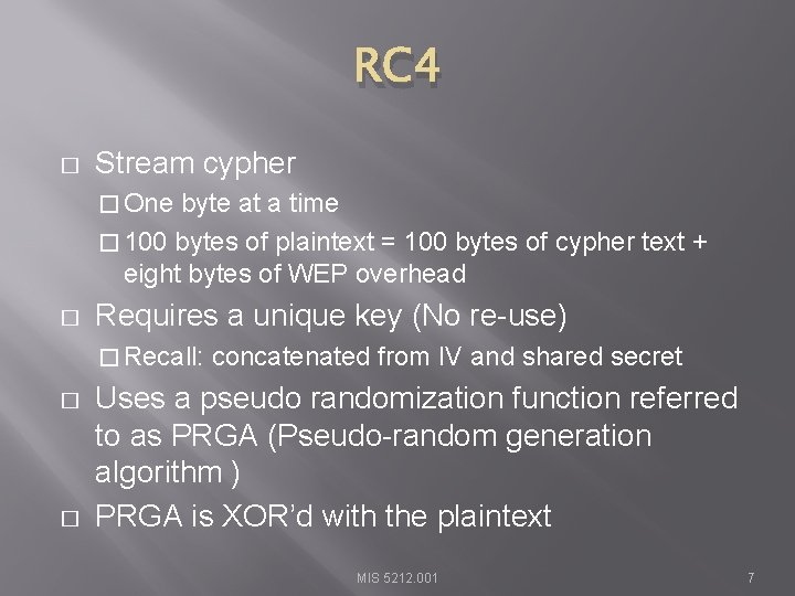 RC 4 � Stream cypher � One byte at a time � 100 bytes