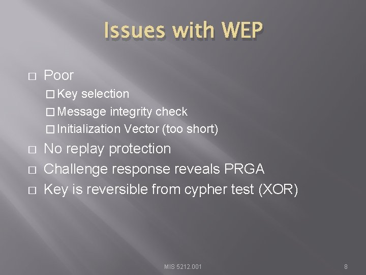Issues with WEP � Poor � Key selection � Message integrity check � Initialization