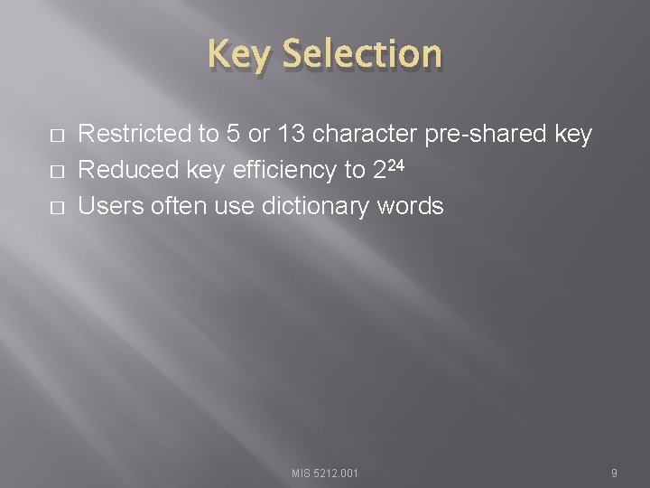 Key Selection � � � Restricted to 5 or 13 character pre-shared key Reduced
