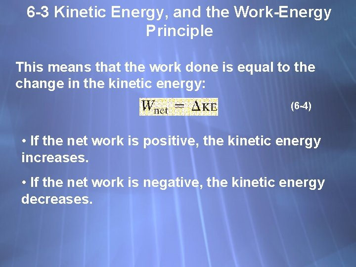 6 -3 Kinetic Energy, and the Work-Energy Principle This means that the work done
