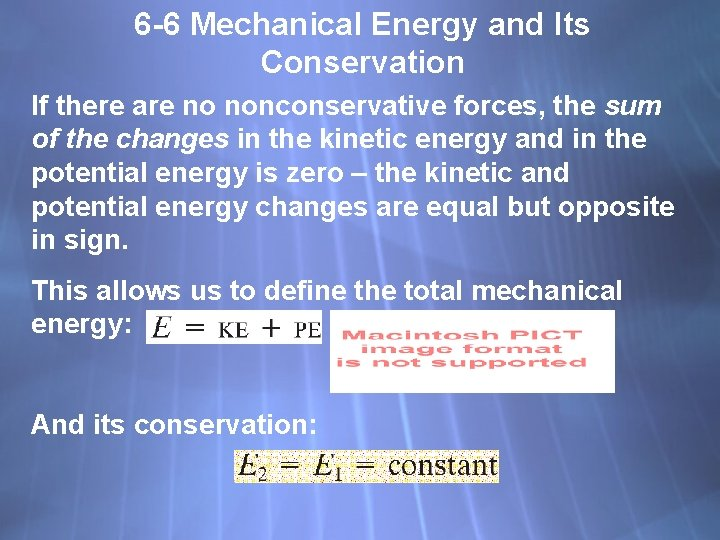 6 -6 Mechanical Energy and Its Conservation If there are no nonconservative forces, the