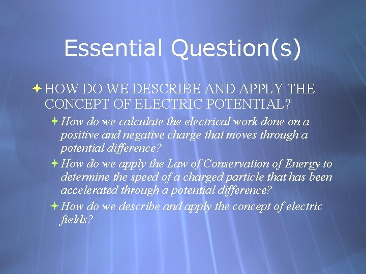 Essential Question(s) HOW DO WE DESCRIBE AND APPLY THE CONCEPT OF ELECTRIC POTENTIAL? How