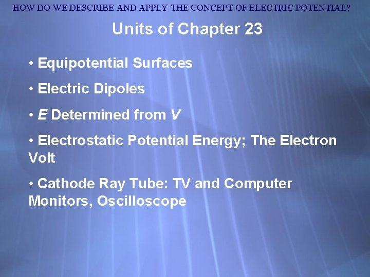 HOW DO WE DESCRIBE AND APPLY THE CONCEPT OF ELECTRIC POTENTIAL? Units of Chapter