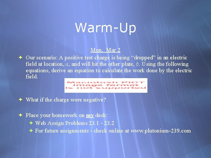 """Warm-Up Mon, Mar 2 Our scenario: A positive test charge is being """"dropped"""" in"""