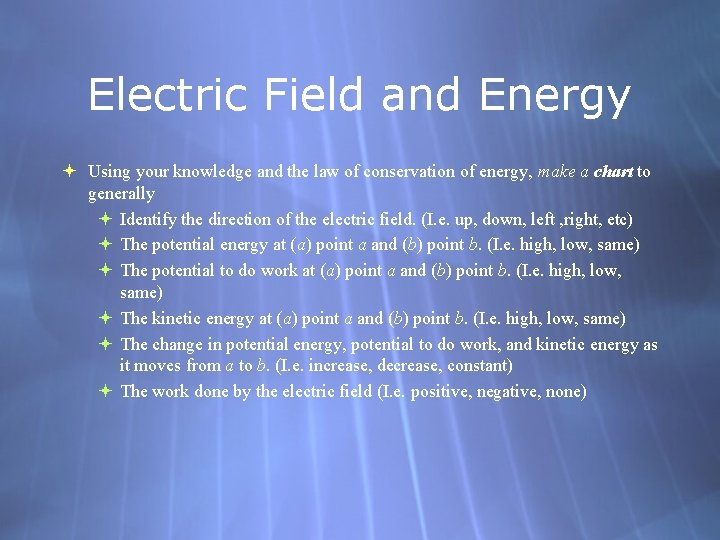 Electric Field and Energy Using your knowledge and the law of conservation of energy,