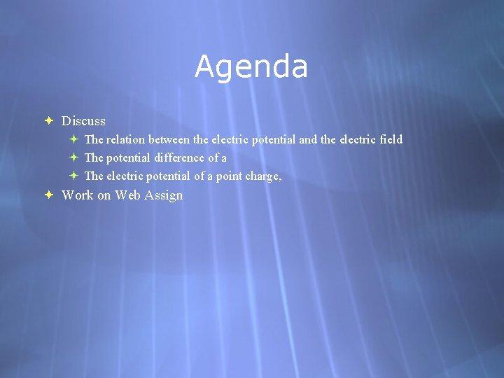 Agenda Discuss The relation between the electric potential and the electric field The potential