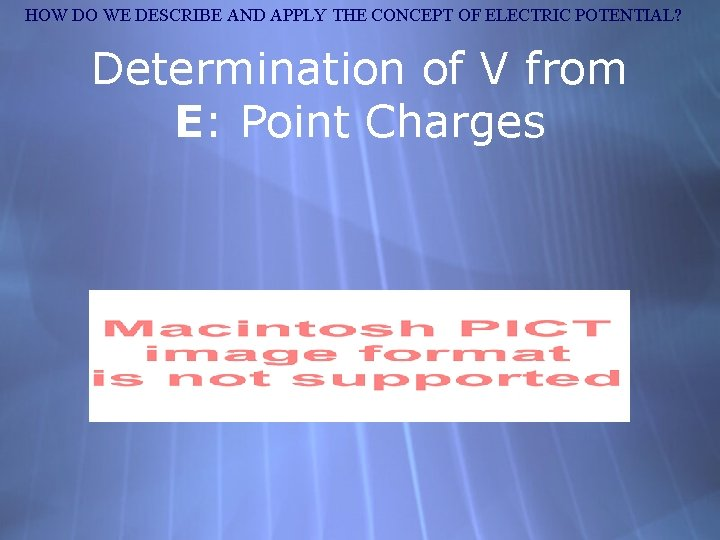 HOW DO WE DESCRIBE AND APPLY THE CONCEPT OF ELECTRIC POTENTIAL? Determination of V