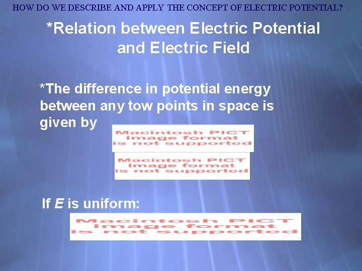 HOW DO WE DESCRIBE AND APPLY THE CONCEPT OF ELECTRIC POTENTIAL? *Relation between Electric