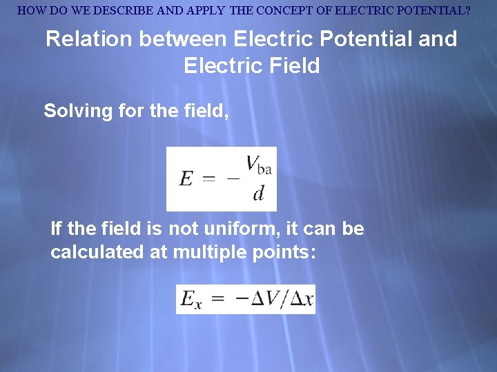 HOW DO WE DESCRIBE AND APPLY THE CONCEPT OF ELECTRIC POTENTIAL? Relation between Electric