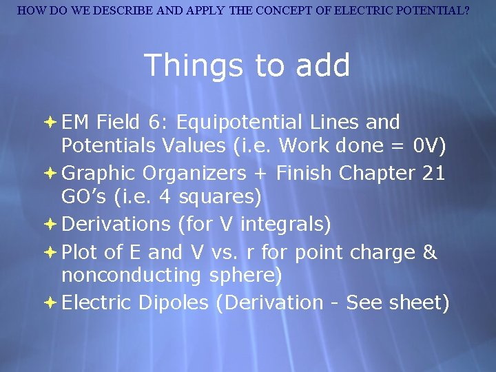 HOW DO WE DESCRIBE AND APPLY THE CONCEPT OF ELECTRIC POTENTIAL? Things to add