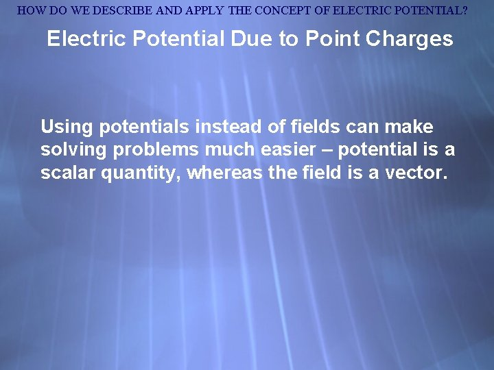 HOW DO WE DESCRIBE AND APPLY THE CONCEPT OF ELECTRIC POTENTIAL? Electric Potential Due