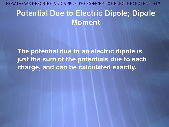 HOW DO WE DESCRIBE AND APPLY THE CONCEPT OF ELECTRIC POTENTIAL? Potential Due to