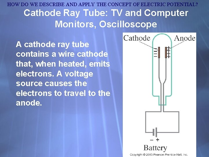 HOW DO WE DESCRIBE AND APPLY THE CONCEPT OF ELECTRIC POTENTIAL? Cathode Ray Tube: