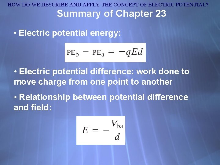 HOW DO WE DESCRIBE AND APPLY THE CONCEPT OF ELECTRIC POTENTIAL? Summary of Chapter