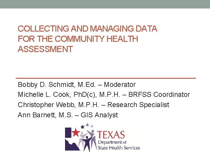 COLLECTING AND MANAGING DATA FOR THE COMMUNITY HEALTH ASSESSMENT Bobby D. Schmidt, M. Ed.