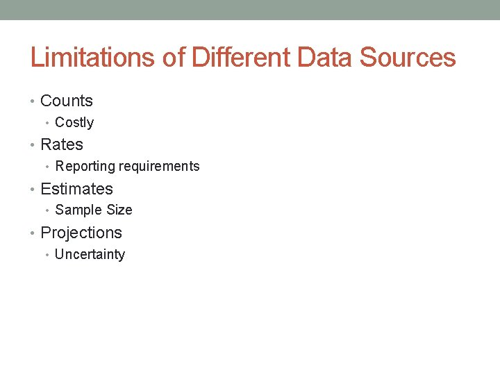 Limitations of Different Data Sources • Counts • Costly • Rates • Reporting requirements