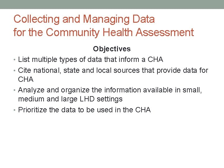 Collecting and Managing Data for the Community Health Assessment Objectives • List multiple types