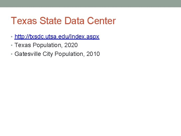 Texas State Data Center • http: //txsdc. utsa. edu/Index. aspx • Texas Population, 2020