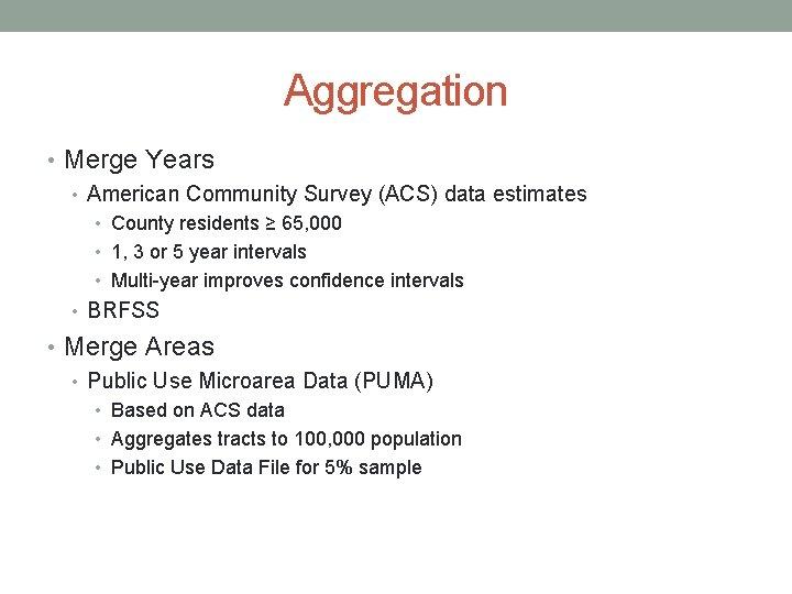 Aggregation • Merge Years • American Community Survey (ACS) data estimates • County residents