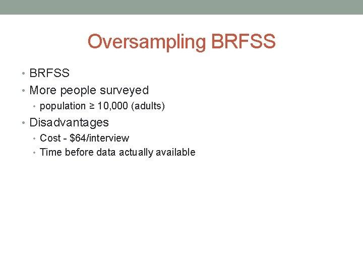 Oversampling BRFSS • More people surveyed • population ≥ 10, 000 (adults) • Disadvantages