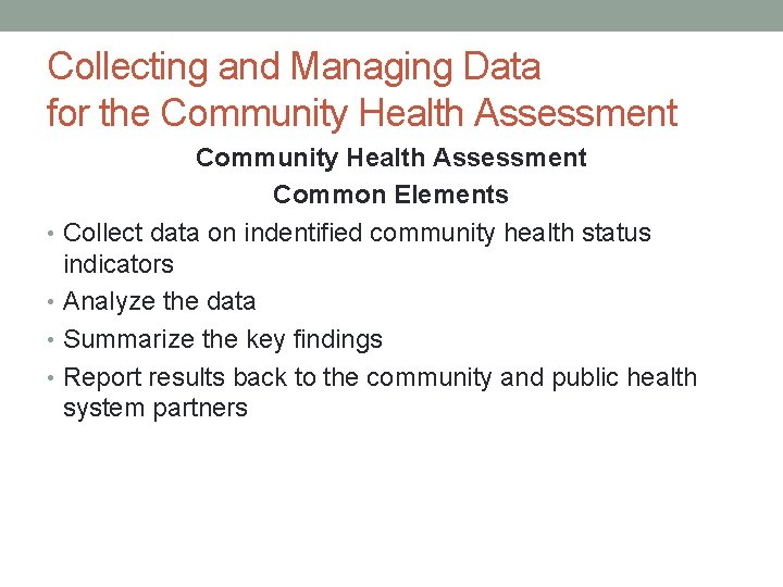Collecting and Managing Data for the Community Health Assessment Common Elements • Collect data
