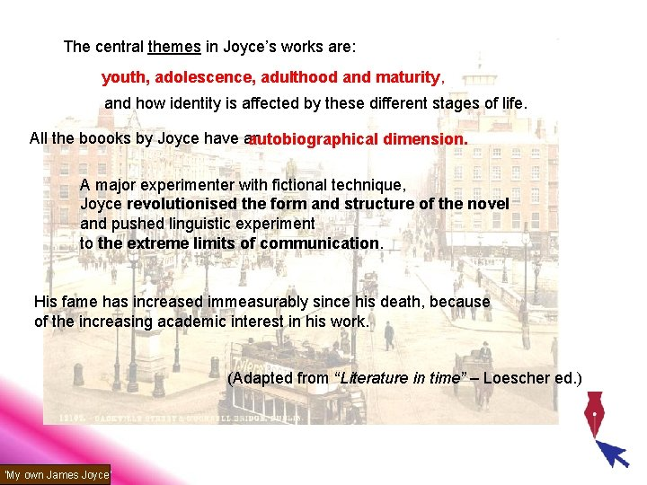 The central themes in Joyce's works are: youth, adolescence, adulthood and maturity, and how