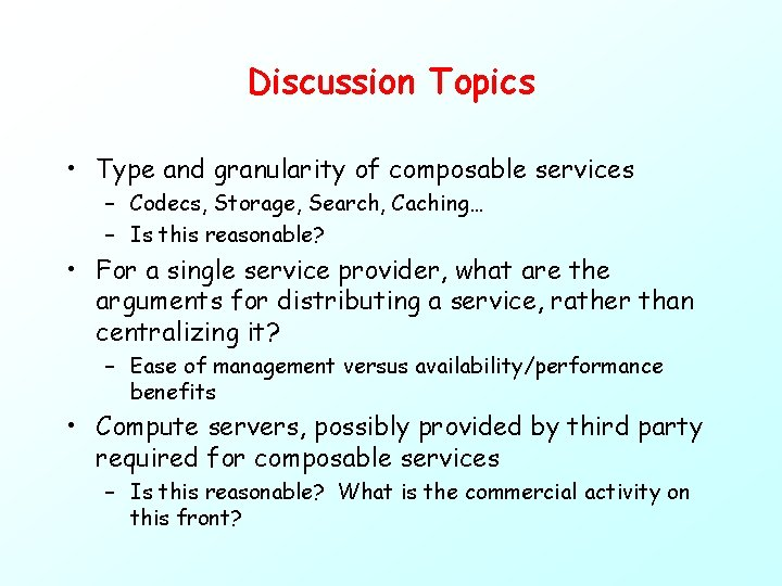 Discussion Topics • Type and granularity of composable services – Codecs, Storage, Search, Caching…