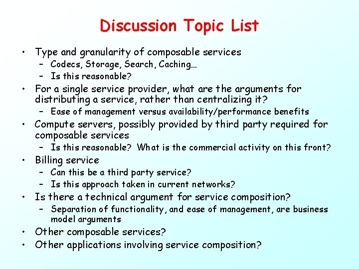 Discussion Topic List • Type and granularity of composable services – Codecs, Storage, Search,