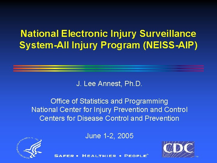 National Electronic Injury Surveillance System-All Injury Program (NEISS-AIP) J. Lee Annest, Ph. D. Office