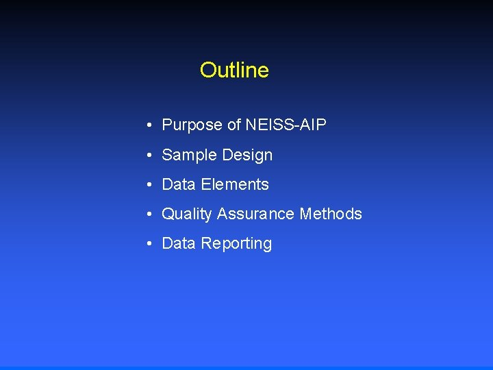 Outline • Purpose of NEISS-AIP • Sample Design • Data Elements • Quality Assurance