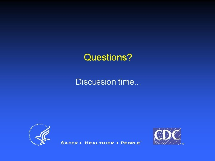 Questions? Discussion time…
