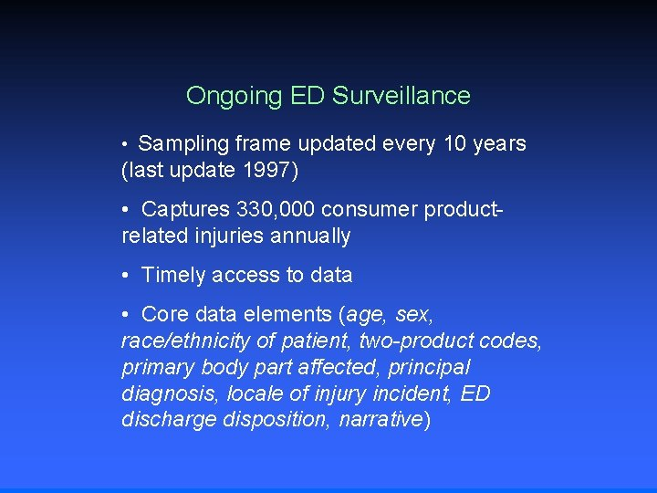 Ongoing ED Surveillance • Sampling frame updated every 10 years (last update 1997) •