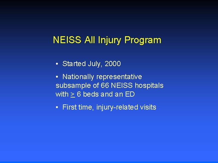 NEISS All Injury Program • Started July, 2000 • Nationally representative subsample of 66