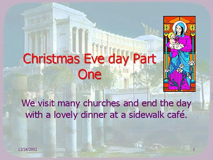 Christmas Eve day Part One We visit many churches and end the day with