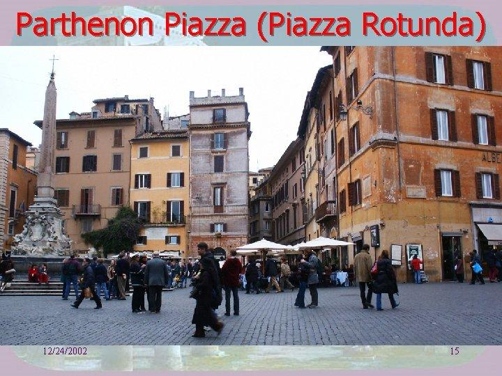 Parthenon Piazza (Piazza Rotunda) 12/24/2002 15