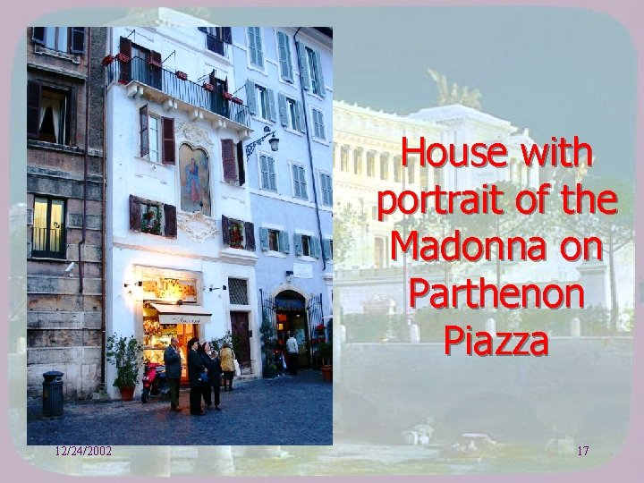House with portrait of the Madonna on Parthenon Piazza 12/24/2002 17