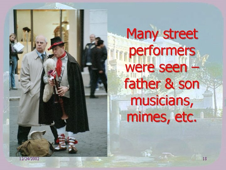 Many street performers were seen – father & son musicians, mimes, etc. 12/24/2002 18