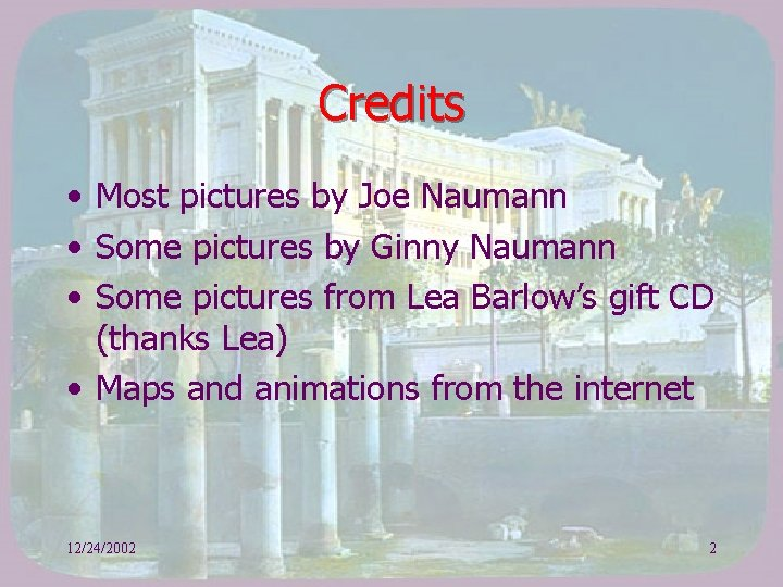 Credits • Most pictures by Joe Naumann • Some pictures by Ginny Naumann •