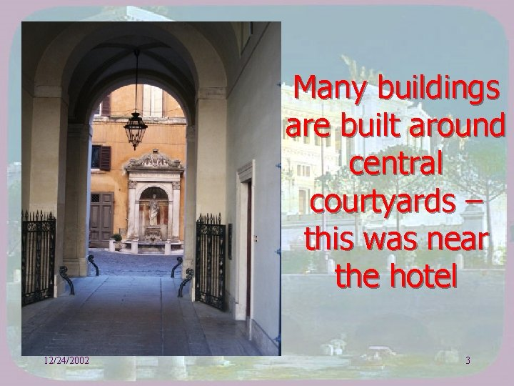 Many buildings are built around central courtyards – this was near the hotel 12/24/2002