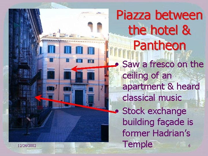 Piazza between the hotel & Pantheon 12/24/2002 • Saw a fresco on the ceiling