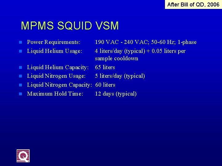 After Bill of QD, 2006 MPMS SQUID VSM n n n Power Requirements: Liquid