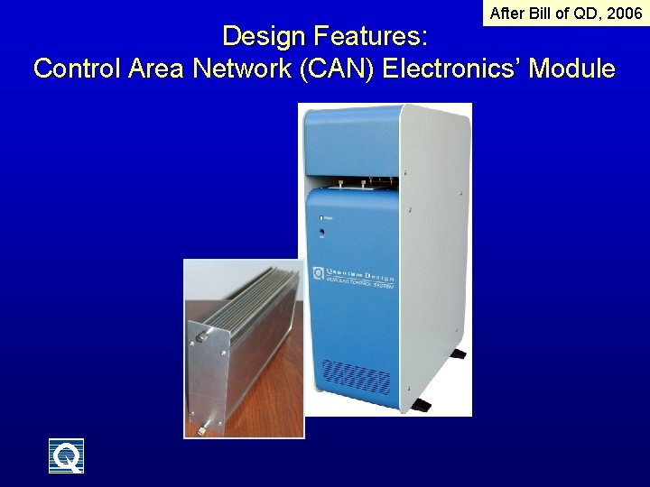 After Bill of QD, 2006 Design Features: Control Area Network (CAN) Electronics' Module