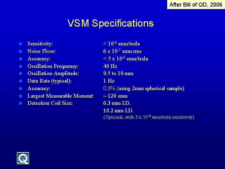 After Bill of QD, 2006 VSM Specifications n n n n n Sensitivity: Noise