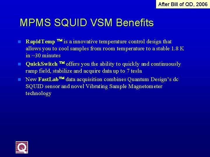 After Bill of QD, 2006 MPMS SQUID VSM Benefits n n n Rapid. Temp