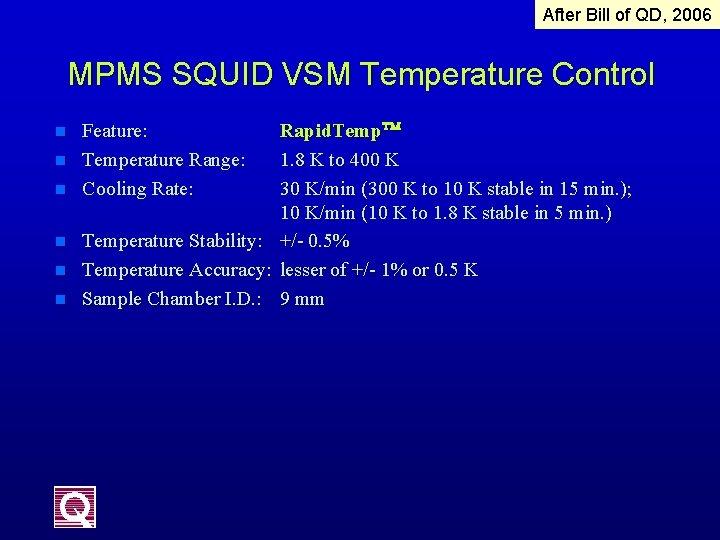 After Bill of QD, 2006 MPMS SQUID VSM Temperature Control n n n Feature: