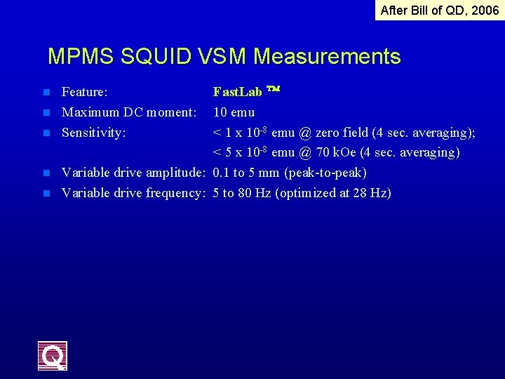 After Bill of QD, 2006 MPMS SQUID VSM Measurements n n n Feature: Fast.